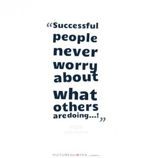 ... people never worry about what others are doing. Picture Quote #1