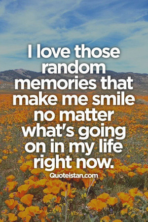 ... make me #smile no matter what's going on in my #life right now. #quote