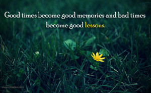 Life Quotes-Thoughts-Good Lessons-Bad Times-Good Times-Memories