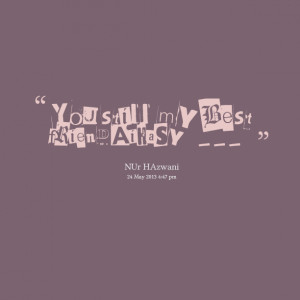 Quotes Picture: you still my best friend aihasy