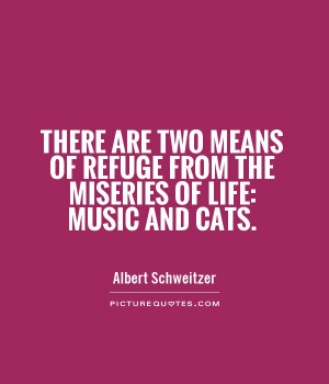 ... of refuge from the miseries of life: music and cats Picture Quote #1