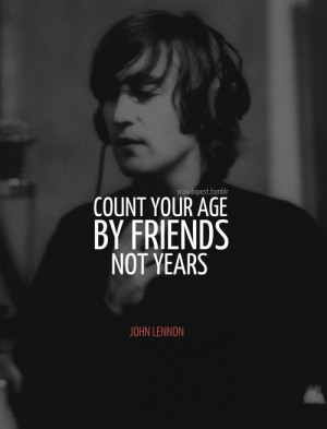 John lennon, quotes, sayings, count your age by friends