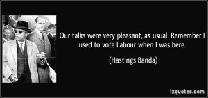 Our talks were very pleasant, as usual. Remember I used to vote Labour ...