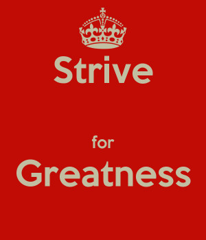 Strive For Greatness Wallpaper Strive for greatness