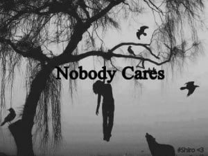 No one cares. No one loves me. No one will notice that I'm even gone ...