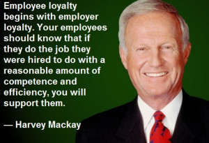 employer loyalty. Your employees should know that if they do the job ...