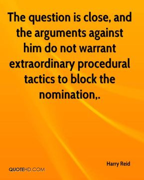 Harry Reid - The question is close, and the arguments against him do ...