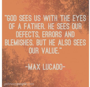 Max Lucado And sometimes this is difficult for me to grasp, but I ...