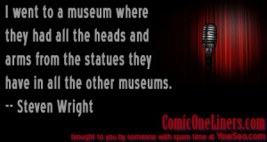 ... comiconeliners.com/2012/08/i-went-to-a-museum-a-steven-wright-quote