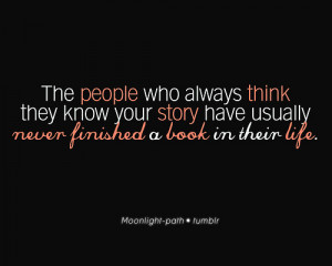 The people who always think they know your story have usually never ...