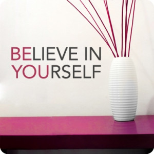 Believe In Yourself - Belief Quote.