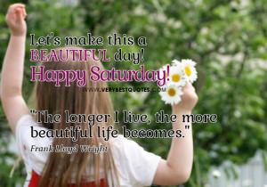 Happy Saturday, beautiful life quotes