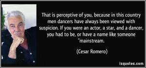 That is perceptive of you, because in this country men dancers have ...