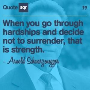 Arnold schwarzenegger, quotes, sayings, hardships, strength