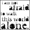 Im Alone In This World Quotes I am not afraid to walk this