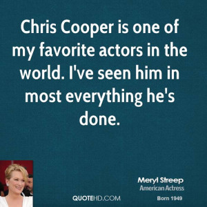 Chris Cooper is one of my favorite actors in the world. I've seen him ...