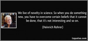 We live of novelty in science. So when you do something new, you have ...