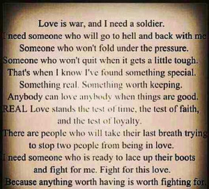 Love is war and I have my soldier.