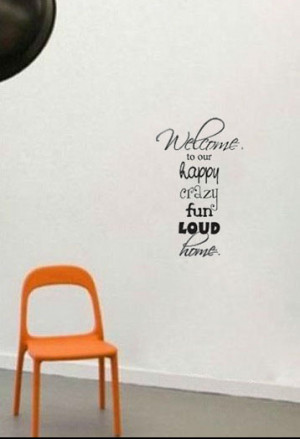 Welcome To Our Happy Crazy Fun Loud Home quote vinyl home decoration ...