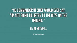No commander in chief would ever say, 'I'm not going to listen to the ...