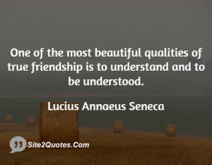 One of the most beautiful qualities of true friendship is to ...