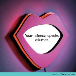 Your Silence Spends Volumes