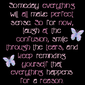 ... make Perfect Sence So for now,laugh at the confusion ~ Goodbye Quote