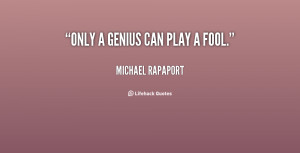 quote-Michael-Rapaport-only-a-genius-can-play-a-fool-30311.png