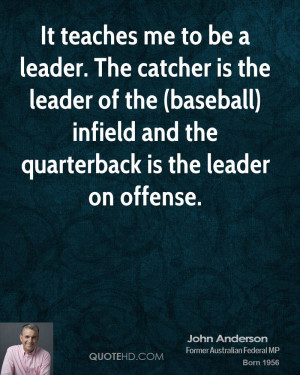 teaches me to be a leader. The catcher is the leader of the (baseball ...