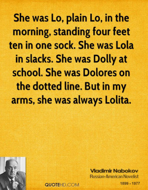 She was Lo, plain Lo, in the morning, standing four feet ten in one ...