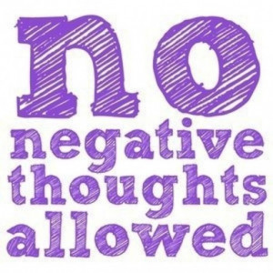 Remember, no negative thoughts allowed, and your life will change when ...
