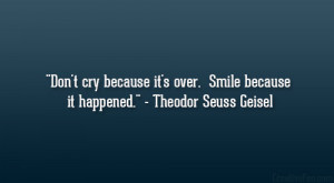 Going-away-quotes-Theodor-seuss-geisel-quote-Dont-cry-because-it-is ...