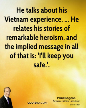 He talks about his Vietnam experience, ... He relates his stories of ...