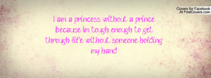 am a princess without a prince because I'm tough enough to get ...