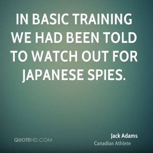 In basic training we had been told to watch out for Japanese spies.