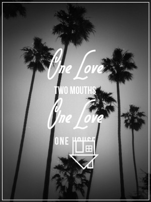 One love, one house