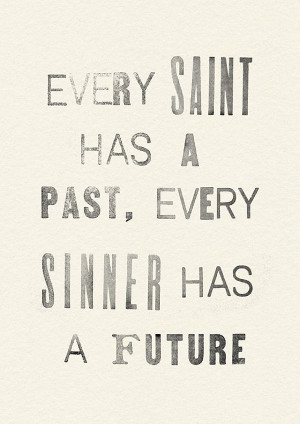 every saint has a past every sinner has a future oscar wilde # quotes ...
