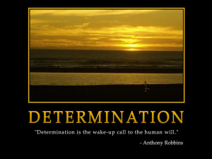 "Determination is the wake-up call to human will."" -Anthony Robbins ..."