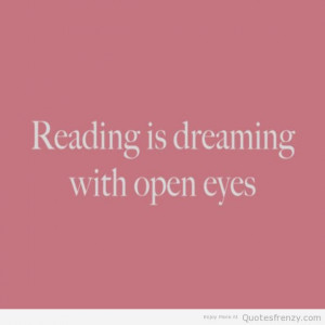 Reading Is Dreaming With Open Eyes ~ Books Quotes