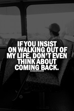 ... url http www quotes99 com if you insist on walking out of my life