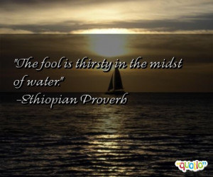 The fool is thirsty in the midst of water .