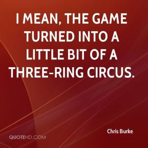 Chris Burke - I mean, the game turned into a little bit of a three ...