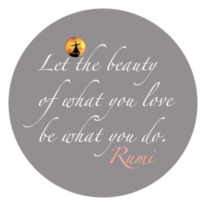 Let the beauty... -Rumi