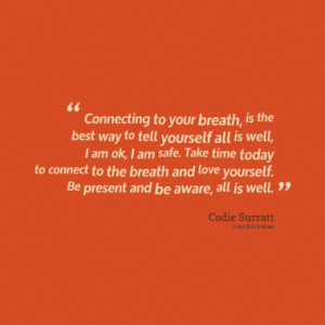 Connecting to your breath, is the best way to tell yourself all is ...