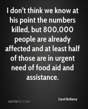Carol Bellamy - I don't think we know at his point the numbers killed ...