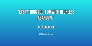 quote-Jolene-Blalock-everything-i-do-i-do-with-reckless-66806.png