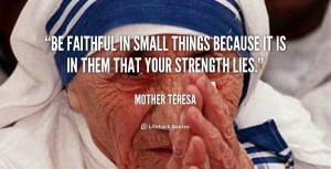 quote-Mother-Teresa-be-faithful-in-small-things-because-it-306