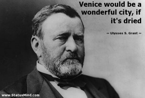 ... city, if it's dried - Ulysses S. Grant Quotes - StatusMind.com