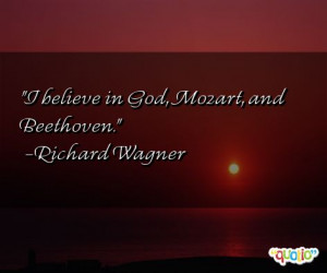 believe in God, Mozart , and Beethoven .