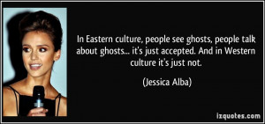 In Eastern culture, people see ghosts, people talk about ghosts... it ...